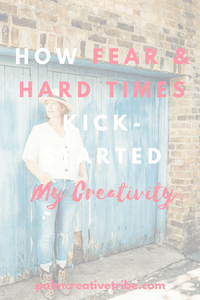 how fear and hard times have helped my creativity
