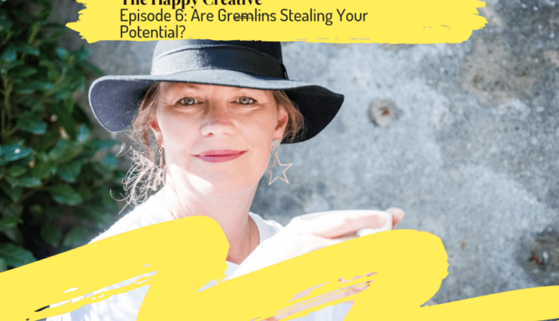 The Happy Creative podcast Did Gremlins Steal Your Potential